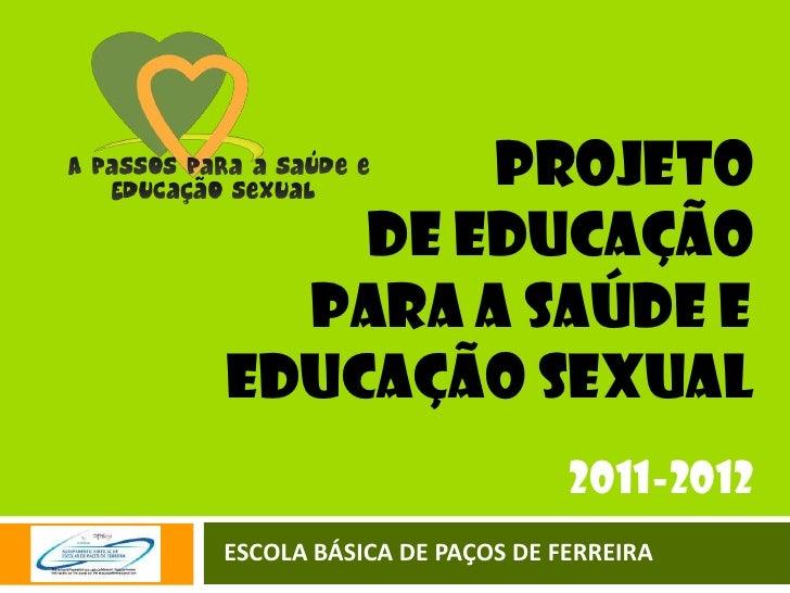 PROJETO <br />DE Educação<br />                para a saúde e<br />         educação sexual<br />2011-2012...