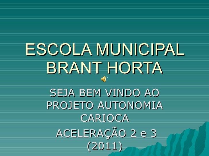 ESCOLA MUNICIPAL BRANT HORTA SEJA BEM VINDO AO PROJETO AUTONOMIA CARIOCA ACELERAÇÃO 2 e 3 (2011)