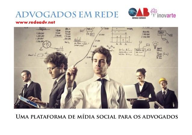 ADVOGADOS EM REDEwww.redeadv.netUma plataforma de mídia social para os advogados