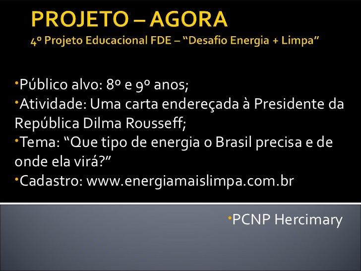 """•Público alvo: 8º e 9º anos;•Atividade: Uma carta endereçada à Presidente daRepública Dilma Rousseff;•Tema: """"Que tipo de e..."""