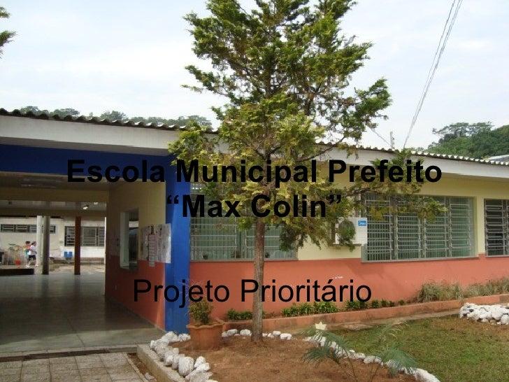 """Escola Municipal Prefeito """"Max Colin"""" Projeto Prioritário"""