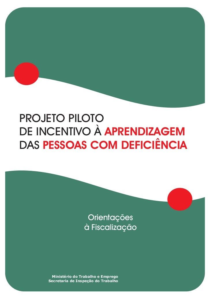PROJETO PILOTODE INCENTIVO À APRENDIZAGEMDAS PESSOAS COM DEFICIÊNCIA                      Orientações                     ...