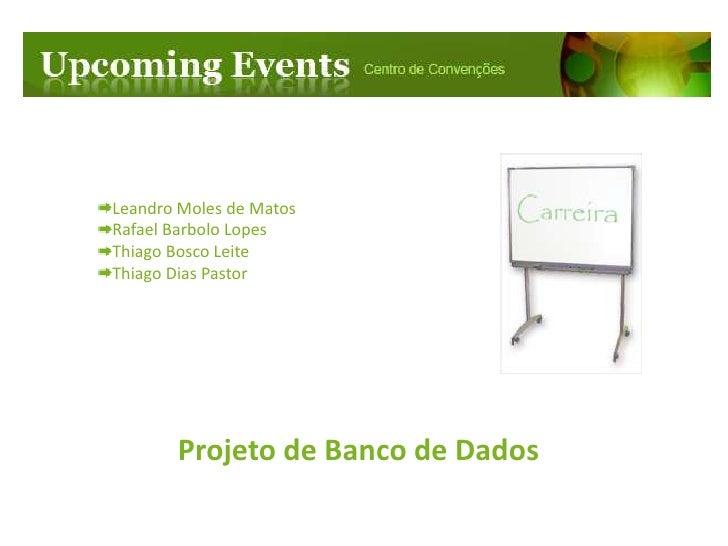 Leandro Moles de Matos<br />Rafael Barbolo Lopes<br />Thiago Bosco Leite<br />Thiago Dias Pastor<br />Projeto de Banco de ...