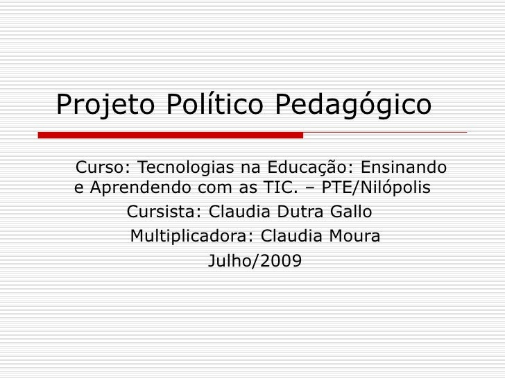Projeto Político Pedagógico   Curso: Tecnologias na Educação: Ensinando  e Aprendendo com as TIC. – PTE/Nilópolis        C...
