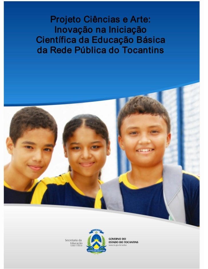 ProjetoCiênciaseArte:    InovaçãonaIniciaçãoCientíficadaEducaçãoBásicadaRedePúblicadoTocantins