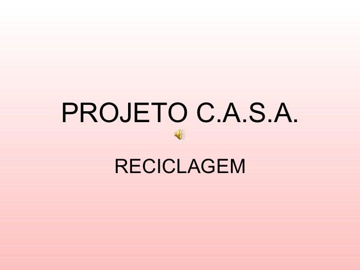 PROJETO C.A.S.A. RECICLAGEM