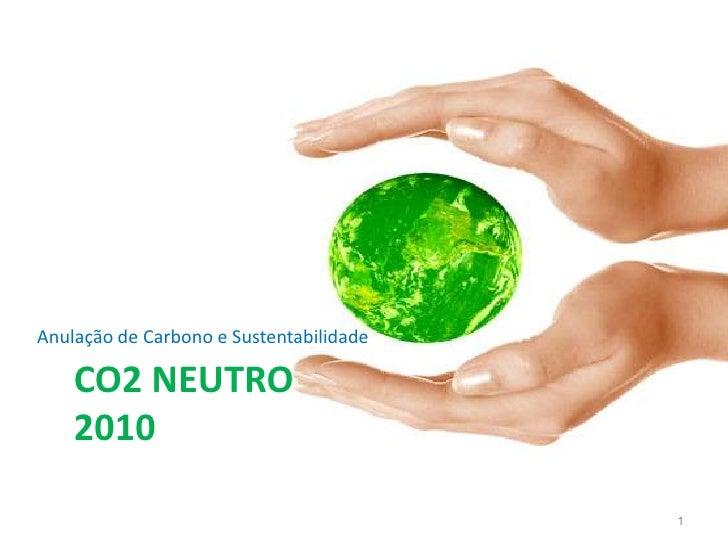 CO2 Neutro2010<br />Anulação de Carbono e Sustentabilidade<br />1<br />