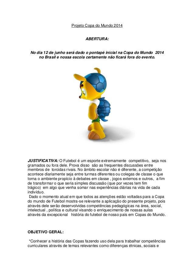 Projeto Copa do Mundo 2014  ABERTURA:  No dia 12 de junho será dado o pontapé inicial na Copa do Mundo 2014 no Brasil e no...