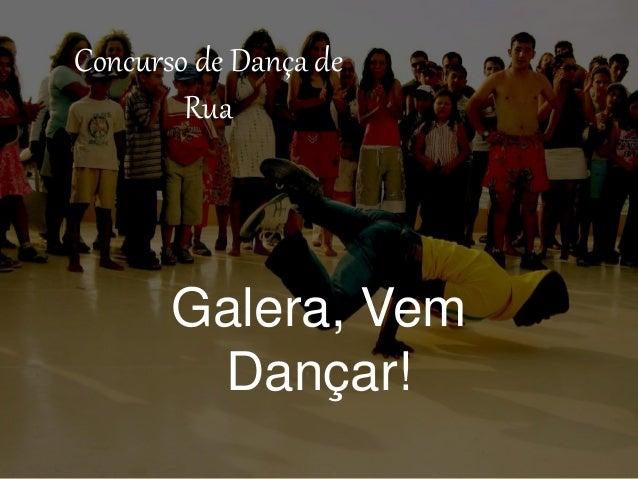 Concurso de Dança de Rua Galera, Vem Dançar!