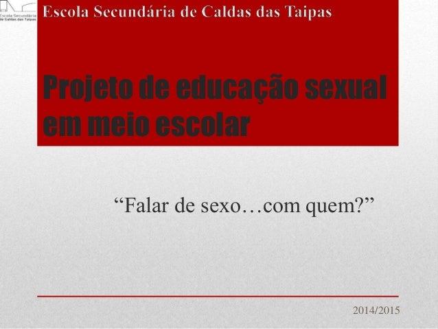 """Projeto de educação sexual em meio escolar """"Falar de sexo…com quem?"""" 2014/2015"""
