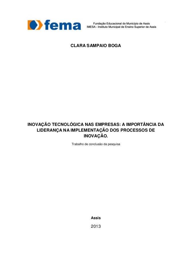 1 CLARA SAMPAIO BOGA INOVAÇÃO TECNOLÓGICA NAS EMPRESAS: A IMPORTÂNCIA DA LIDERANÇA NA IMPLEMENTAÇÃO DOS PROCESSOS DE INOVA...