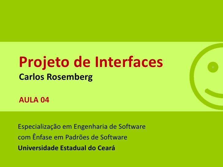 Projeto de Interfaces Carlos Rosemberg  AULA 04   Especialização em Engenharia de Software com Ênfase em Padrões de Softwa...
