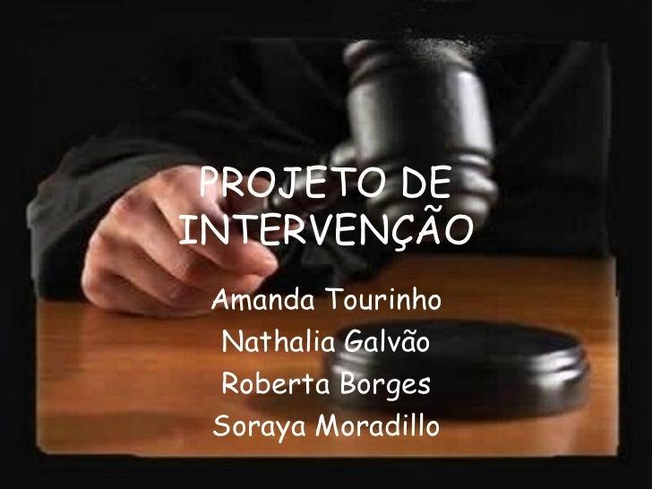 PROJETO DE INTERVENÇÃO Amanda Tourinho Nathalia Galvão Roberta Borges Soraya Moradillo