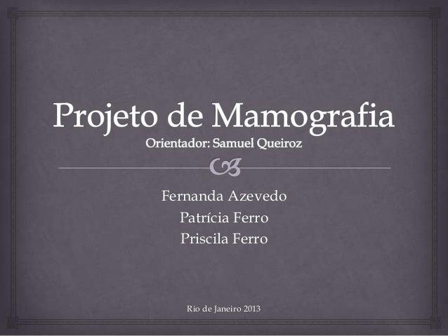 Fernanda Azevedo Patrícia Ferro Priscila Ferro  Rio de Janeiro 2013