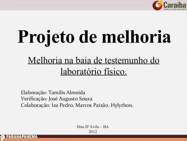 Melhoria na baia de testemunho do laboratório físico. Elaboração: Tamilis Almeida Verificação: José Augusto Souza Colabora...