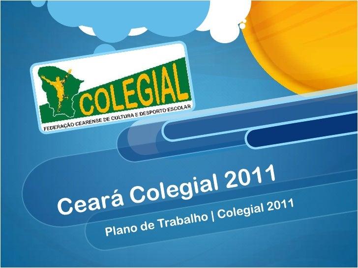 Ceará Colegial 2011<br />Plano de Trabalho | Colegial 2011<br />