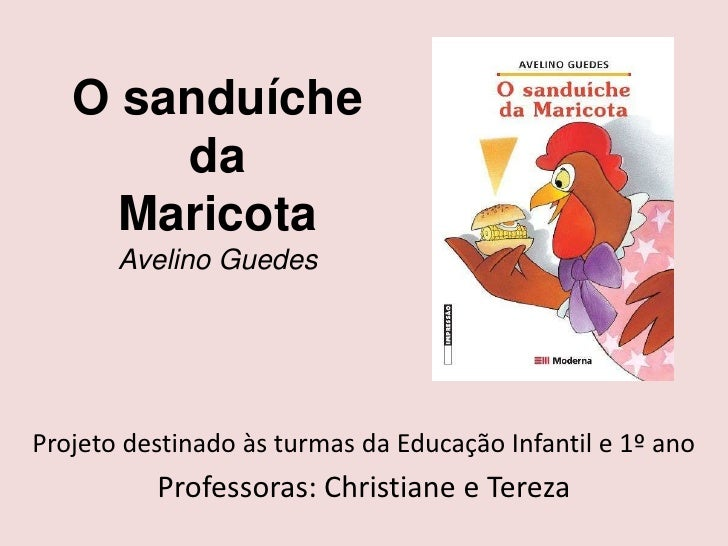 O sanduíche       da     Maricota       Avelino GuedesProjeto destinado às turmas da Educação Infantil e 1º ano          P...