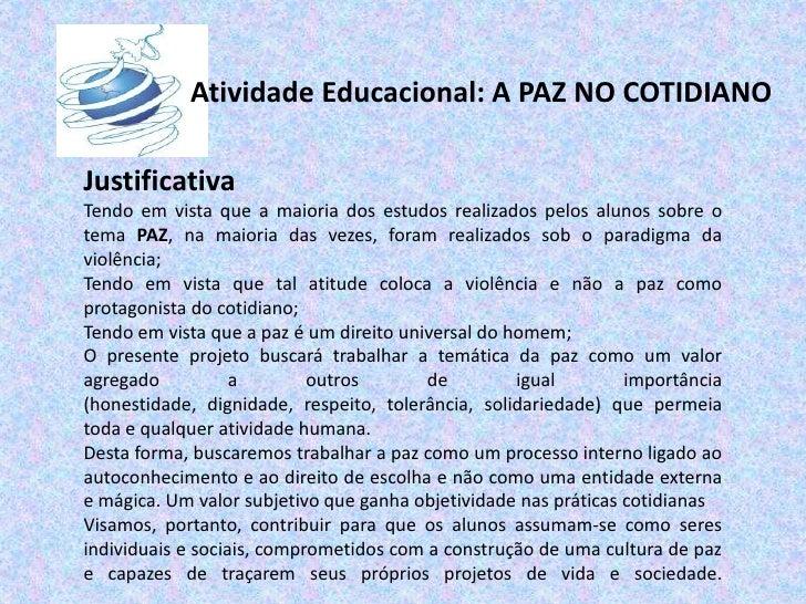 Atividade Educacional: A PAZ NO COTIDIANO<br />Justificativa<br />Tendo em vista que a maioria dos estudos realizados pelo...