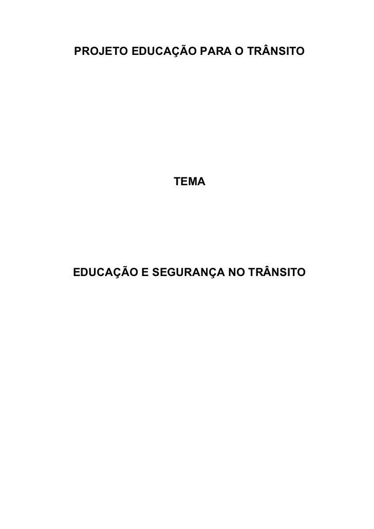 PROJETO EDUCAÇÃO PARA O TRÂNSITO             TEMAEDUCAÇÃO E SEGURANÇA NO TRÂNSITO
