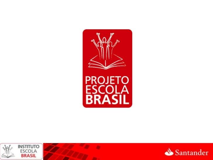 Programa de voluntariado do SantanderObjetivo: Melhoria da educação oferecida pela escola pública Oportunidade estrutura...