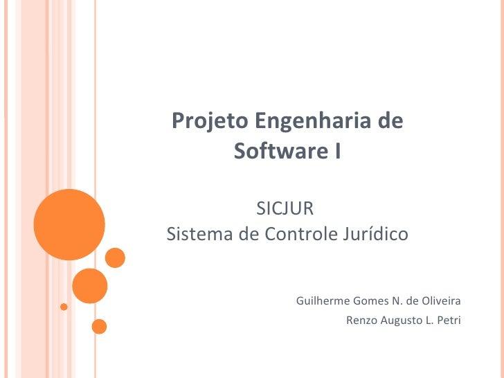 Projeto Engenharia de Software I SICJUR  Sistema de Controle Jurídico Guilherme Gomes N. de Oliveira Renzo Augusto L. Petri