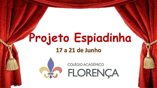 Projeto Espiadinha17 a 21 de Junho