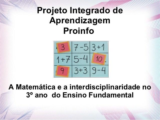 Projeto Integrado de           Aprendizagem              ProinfoA Matemática e a interdisciplinaridade no    3º ano do Ens...