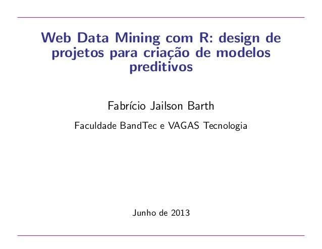 Web Data Mining com R: design de projetos para cria¸˜o de modelos ca preditivos Fabr´ Jailson Barth ıcio Faculdade BandTec...