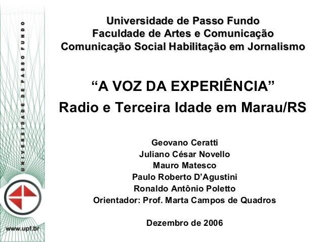 """Universidade de Passo Fundo    Faculdade de Artes e ComunicaçãoComunicação Social Habilitação em Jornalismo    """"A VOZ DA E..."""