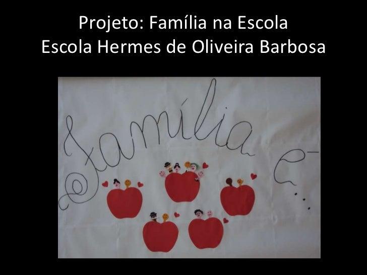 Projeto família na escola hermes de oliveira barbosa