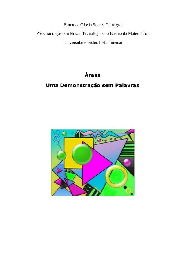 Bruna de Cássia Soares Camargo  Pós Graduação em Novas Tecnologias no Ensino da Matemática  Universidade Federal Fluminens...