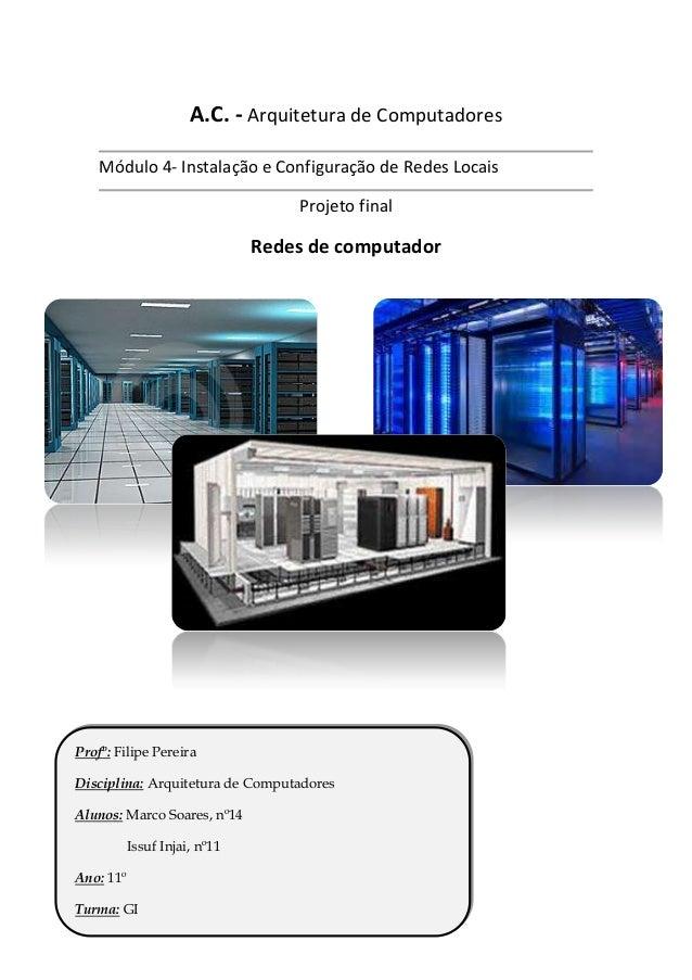 A.C. - Arquitetura de ComputadoresMódulo 4- Instalação e Configuração de Redes LocaisProjeto finalRedes de computadorProfº...