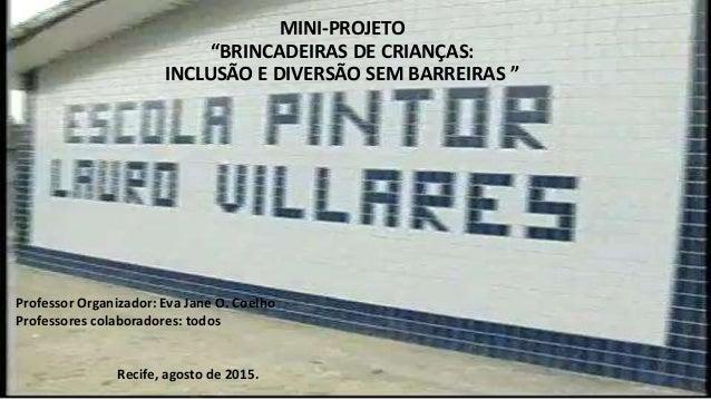 """MINI-PROJETO """"BRINCADEIRAS DE CRIANÇAS: INCLUSÃO E DIVERSÃO SEM BARREIRAS """" Professor Organizador: Eva Jane O. Coelho Prof..."""