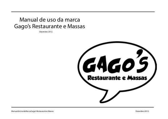 Manual de uso da marca   Gago's Restaurante e Massas                                Dezembro 2012.Manual de Uso da Marca G...