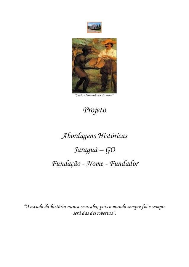 """""""pretos Faiscadores do ouro""""                              Projeto                  Abordagens Históricas                  ..."""