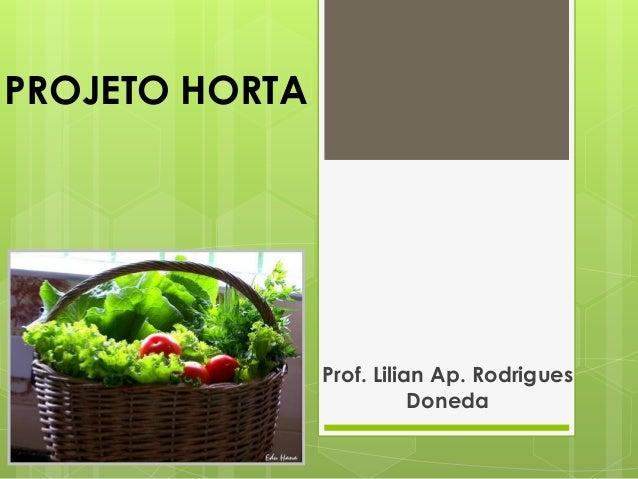PROJETO HORTA  Prof. Lilian Ap. Rodrigues  Doneda