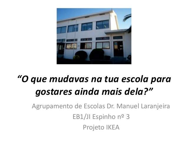 """""""O que mudavas na tua escola para gostares ainda mais dela?"""" Agrupamento de Escolas Dr. Manuel Laranjeira EB1/JI Espinho n..."""