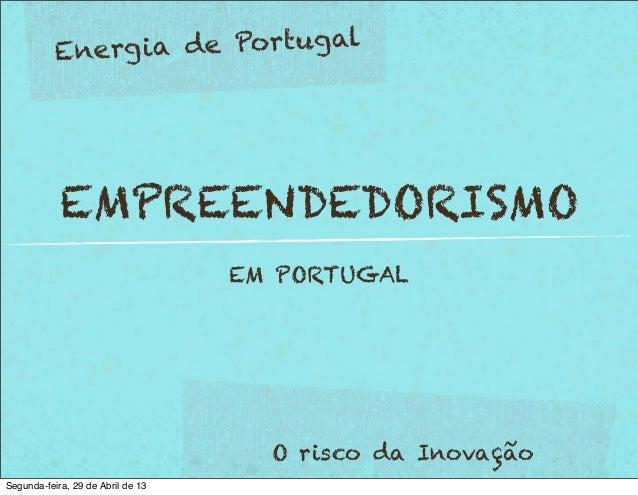 EMPREENDEDORISMOEM PORTUGALEnergia de PortugalO risco da InovaçãoSegunda-feira, 29 de Abril de 13