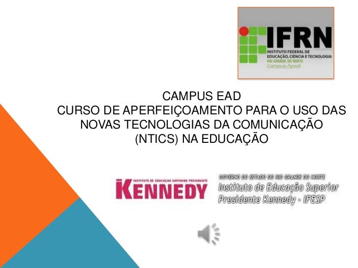CAMPUS EADCURSO DE APERFEIÇOAMENTO PARA O USO DAS   NOVAS TECNOLOGIAS DA COMUNICAÇÃO           (NTICS) NA EDUCAÇÃO        ...