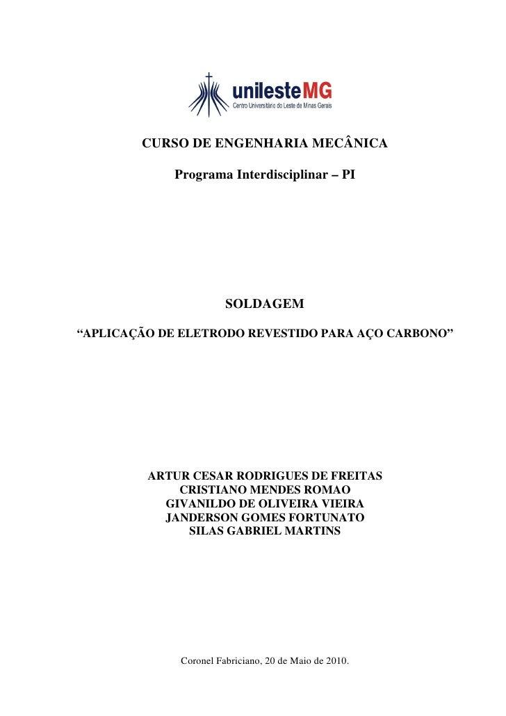 """CURSO DE ENGENHARIA MECÂNICA              Programa Interdisciplinar – PI                            SOLDAGEM  """"APLICAÇÃO D..."""