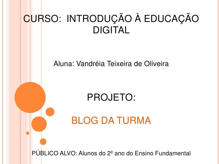 CURSO: INTRODUÇÃO À EDUCAÇÃO           DIGITAL        Aluna: Vandréia Teixeira de Oliveira                   PROJETO:     ...