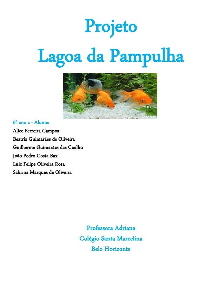 Projeto          Lagoa da Pampulha6° ano c - AlunosAlice Ferreira CamposBeatriz Guimarães de OliveiraGuilherme Guimarães d...