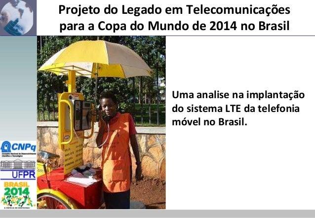 Projeto do Legado em Telecomunicações para a Copa do Mundo de 2014 no Brasil