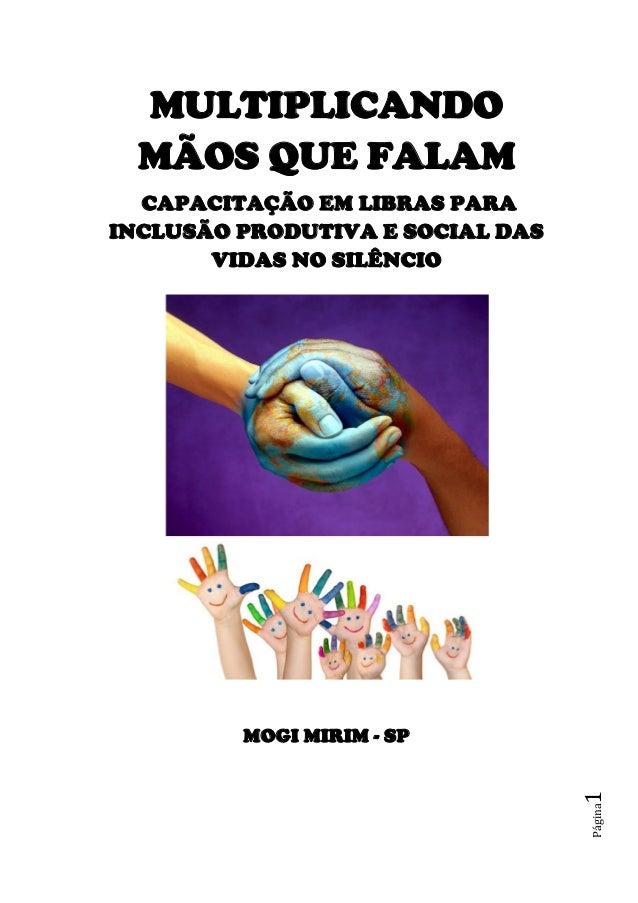 Página1 MULTIPLICANDO MÃOS QUE FALAM CAPACITAÇÃO EM LIBRAS PARA INCLUSÃO PRODUTIVA E SOCIAL DAS VIDAS NO SILÊNCIO MOGI MIR...