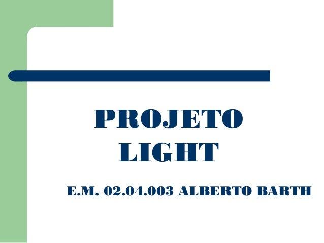 PROJETO  LIGHT  E.M. 02.04.003 ALBERTO BARTH