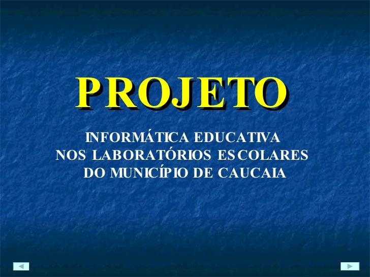 PROJETO   INFORMÁTICA EDUCATIVA  NOS LABORATÓRIOS ESCOLARES  DO MUNICÍPIO DE CAUCAIA