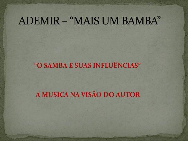 """""""O SAMBA E SUAS INFLUÊNCIAS""""  A MUSICA NA VISÃO DO AUTOR"""
