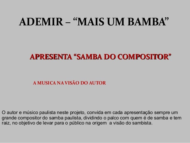 """APRESENTA """"SAMBA DO COMPOSITOR""""APRESENTA """"SAMBA DO COMPOSITOR"""" A MUSICA NA VISÃO DO AUTOR ADEMIR – """"MAIS UM BAMBA""""ADEMIR –..."""