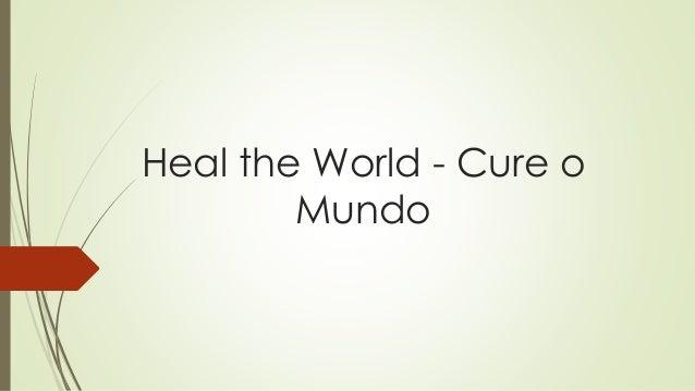 Heal the World - Cure o Mundo