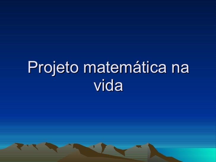 Projeto matemática na vida